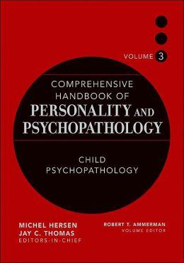 Comprehensive Handbook of Personality and Psychopathology, Volume 3: Child Psychopathology