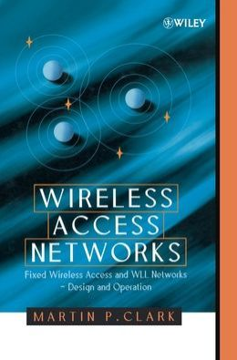 Wireless Access Networks: Fixed Wireless Access and Wll Networks Design and Operation