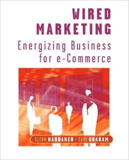 Wired Marketing: Energizing Business for e-Commerce