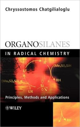 Organosilanes in Radical Chemistry: Principles, Methods and Applications