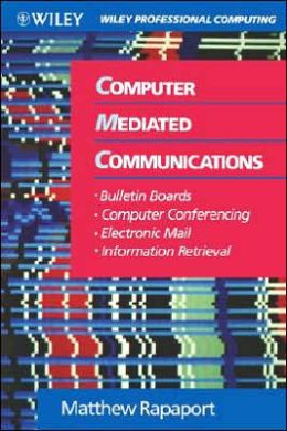 Computer Mediated Communications: Bulletin Boards, Computer Conferencing, Electronic Mail, and Information Retrieval
