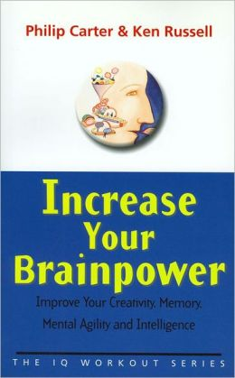 Increase Your Brainpower: Improve Your Creativity, Memory, Mental Agility and Intelligence (IQ Workout Series)