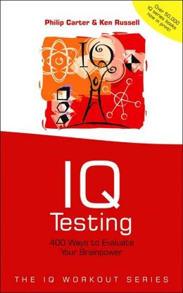 IQ Testing: 400 Ways to Evaluate Your Brainpower