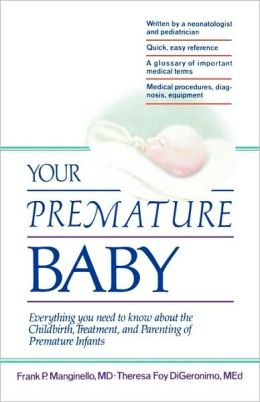 Your Premature Baby: Everything You Need to Know About the Childbirth, Treatment, and Parenting of Premature Infants