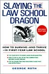 Slaying the Law School Dragon: How to Survive--and Thrive--in First-Year Law School