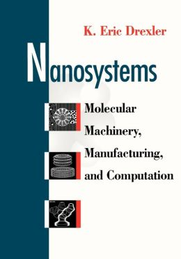 Nanosystems: Molecular Machinery, Manufacturing, and Computation