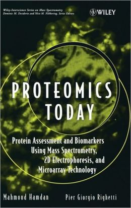 Proteomics Today: Protein Assessment and Biomarkers Using Mass Spectrometry, 2D Electrophoresis,and Microarray Technology