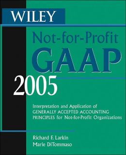 Wiley Not-for-Profit GAAP 2005: Interpretation and Application of Generally Accepted Accounting Principles