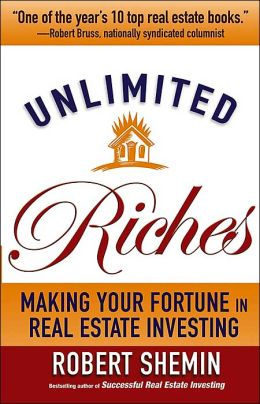 Unlimited Riches: Making Your Fortune in Real Estate Investing Robert Shemin