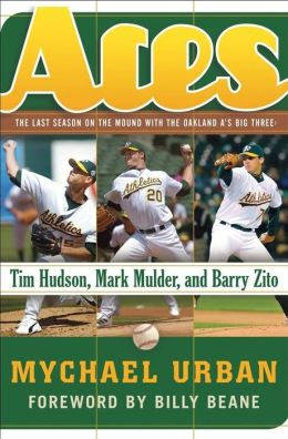 Aces: The Last Season on the Mound with the Oakland A's Big Three -- Tim Hudson, Mark Mulder, and Barry Zito