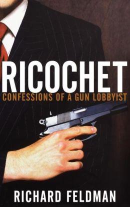 Ricochet: Confessions of a Gun Lobbyist