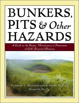 Bunkers, Pits & Other Hazards: A Guide to the Design, Maintenance & Preservation of Golf's Essential Elements