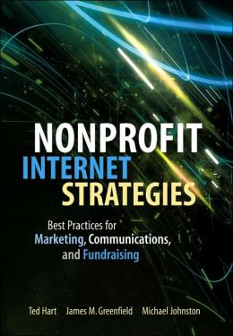 Nonprofit Internet Strategies: Best Practices for Marketing, Communications, and Fundraising