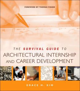 The Survival Guide to Architectural Internship and Career Development