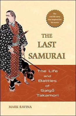 Last Samurai: The Life and Battles of Saigo Takamori