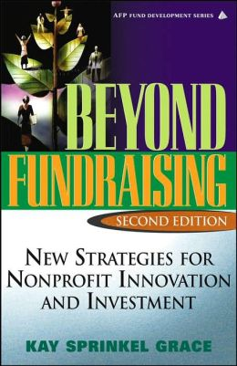 Beyond Fundraising: New Strategies for NonProfit Innovation and Investment (AFP Fund Development Series)