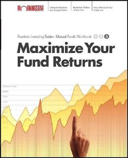 Maximize your Mutual Fund Returns : Fearless Investing Series: Mutual Funds Workbook: Level 3 (Morningstar Fearless Investing Series)