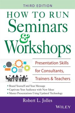 How to Run Seminars and Workshops: Presentation Skills for Consultants, Trainers and Teachers