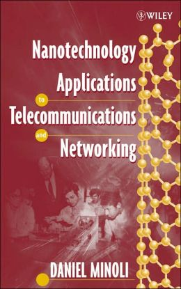 Nanotechnology Applications to Telecommunications and Networking