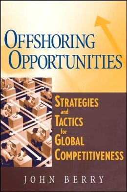 Offshoring Opportunities: Strategies and Tactics for Global Competitiveness