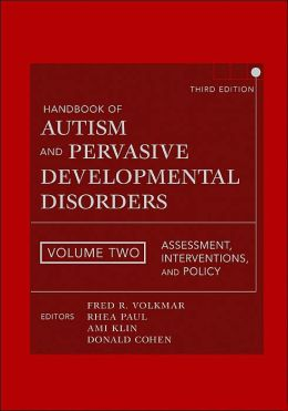 Handbook of Autism and Pervasive Developmental Disorders: Assessment, Interventions, and Policy