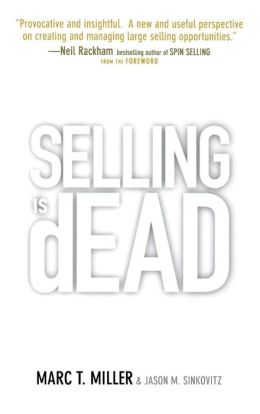 Selling is Dead: Moving Beyond Traditional Sales Roles & Practices to Revitalize Growth