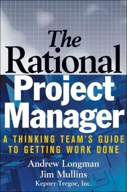 Rational Project Manager: A Thinking Team's Guide to Getting Work Done