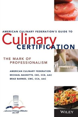 American Culinary Federation's Guide to Culinary Certification: The Mark of Professionalism