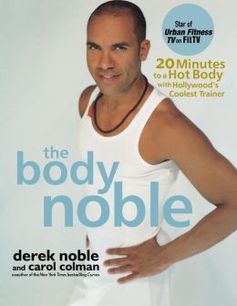Body Noble: 20 Minutes to a Hot Body with Hollywood's Coolest Trainer