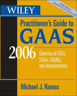 Wiley Practitioner's Guide to GAAS 2006: Covering all SASs, SSAEs, SSARSs, and Interpretations