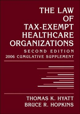 The Law of Tax-Exempt Healthcare Organizations, 2006 Cumulative Supplement