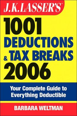 J.K. Lasser's 1001 Deductions and Tax Breaks 2006: Your Complete Guide to Everything Deductible