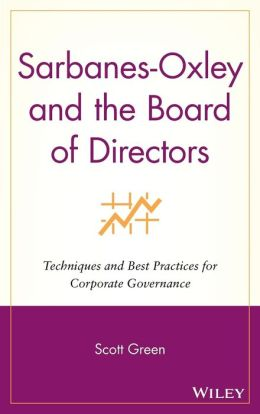 Sarbanes-Oxley and the Board of Directors: Techniques and Best Practices for Corporate Governance