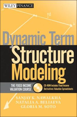 Dynamic Term Structure Modeling: The Fixed Income Valuation Course & CD-ROM
