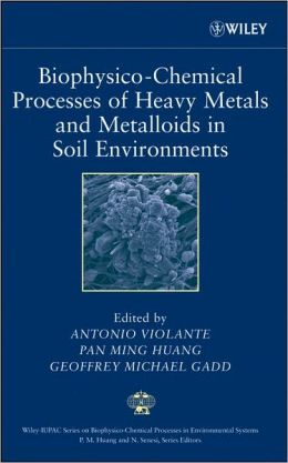 Biophysico-Chemical Processes of Heavy Metals and Metalloids in Soil Environments