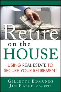 Retire On the House: Using Real Estate To Secure Your Retirement