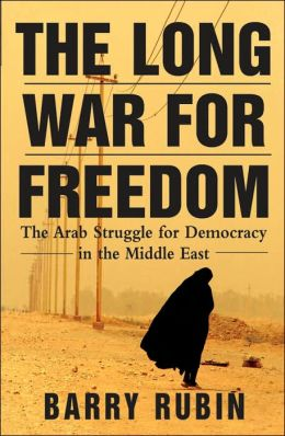 Long War for Freedom: The Arab Struggle for Democracy in the Middle East