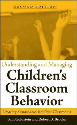 Understanding and Managing Children's Classroom Behavior: Creating Sustainable, Resilient Classrooms
