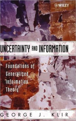 Uncertainty and Information: Foundations of Generalized Information Theory