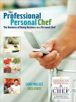 The Professional Personal Chef: The Business of Doing Business as a Personal Chef