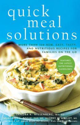 Quick Meal Solutions: More Than 150 New, Easy, Tasty, and Nutritious Recipes for Families on the Go