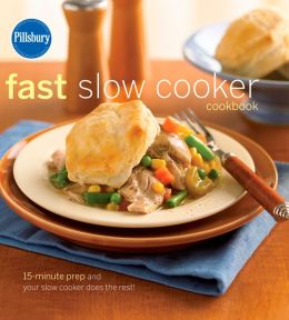 Pillsbury Fast Slow Cooker Cookbook