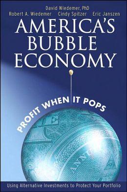 America's Bubble Economy: Profit When It Pops