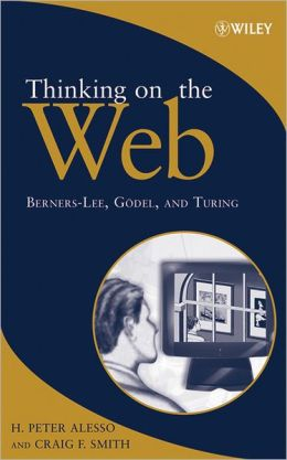 Thinking on the Web: Berners-Lee, Godel and Turing