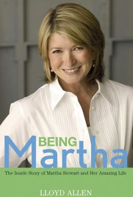 Being Martha: The Inside Story of Martha Stewart and Her Amazing Life
