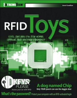 RFID Toys: 11 Cool Projects for Home, Office and Entertainment