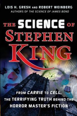 Science of Stephen King: From Carrie to Cell, The Terrifying Truth Behind the Horror Masters Fiction