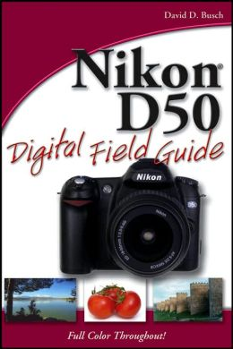 Nikon D50 Digital Field Guide