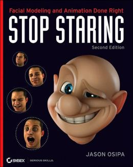 Stop Staring: Facial Modeling and Animation Done Right -- Second Edition