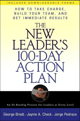 The New Leaders 100 Day Action Plan: How to Take Charge, Build Your Team, and Get Immediate Results